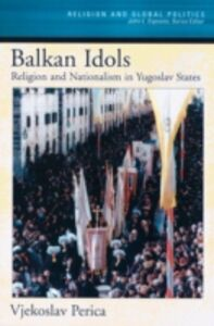 Ebook in inglese Balkan Idols: Religion and Nationalism in Yugoslav States Perica, Vjekoslav