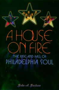 Ebook in inglese House on Fire: The Rise and Fall of Philadelphia Soul Jackson, John A.