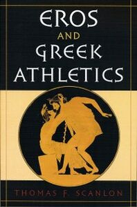 Foto Cover di Eros and Greek Athletics, Ebook inglese di Thomas F. Scanlon, edito da Oxford University Press
