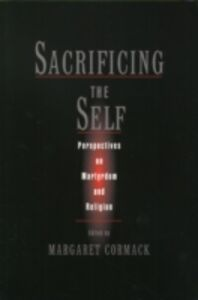 Foto Cover di Sacrificing the Self: Perspectives in Martyrdom and Religion, Ebook inglese di  edito da Oxford University Press