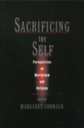 Sacrificing the Self: Perspectives in Martyrdom and Religion