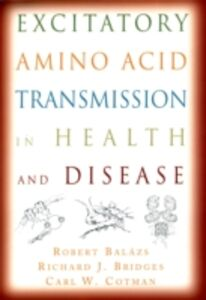 Ebook in inglese Excitatory Amino Acid Transmission in Health and Disease Balazs, Robert , Bridges, Richard J. , Cotman, Carl W.