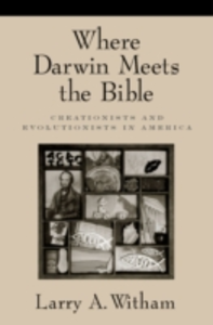 Ebook in inglese Where Darwin Meets the Bible: Creationists and Evolutionists in America Witham, Larry A.