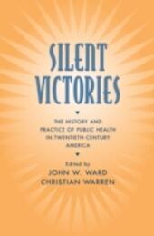 Silent Victories: The History and Practice of Public Health in Twentieth-Century America