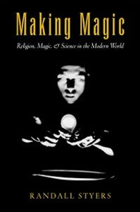 Foto Cover di Making Magic: Religion, Magic, and Science in the Modern World, Ebook inglese di Randall Styers, edito da Oxford University Press