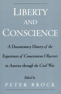 Ebook in inglese Liberty and Conscience: A Documentary History of the Experiences of Conscientious Objectors in America through the Civil War -, -