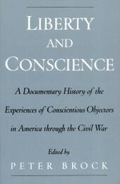 Liberty and Conscience: A Documentary History of the Experiences of Conscientious Objectors in America through the Civil War