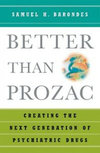 Ebook in inglese Better than Prozac: Creating the Next Generation of Psychiatric Drugs Barondes, Samuel H.