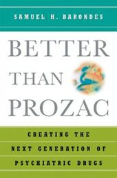 Better than Prozac: Creating the Next Generation of Psychiatric Drugs
