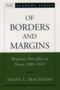 Foto Cover di Of Borders and Margins: Hispanic Disciples in Texas, 1888-1945, Ebook inglese di Daisy L. Machado, edito da Oxford University Press