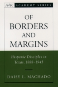 Ebook in inglese Of Borders and Margins: Hispanic Disciples in Texas, 1888-1945 Machado, Daisy L.