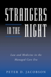 Ebook in inglese Strangers in the Night: Law and Medicine in the Managed Care Era Jacobson, Peter D.