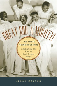 Ebook in inglese Great God AMighty! The Dixie Hummingbirds: Celebrating the Rise of Soul Gospel Music Zolten, Jerry