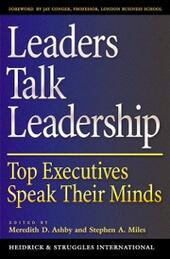 Leaders Talk Leadership: Top Executives Speak Their Minds