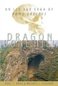 Ebook in inglese Dragon Bone Hill: An Ice-Age Saga of Homo erectus Boaz, Noel T. , Ciochon, Russell L.