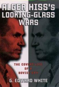 Foto Cover di Alger Hiss's Looking-Glass Wars: The Covert Life of a Soviet Spy, Ebook inglese di G. Edward White, edito da Oxford University Press