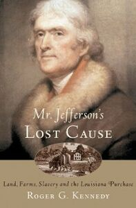 Ebook in inglese Mr. Jefferson's Lost Cause: Land, Farmers, Slavery, and the Louisiana Purchase Kennedy, Roger G.