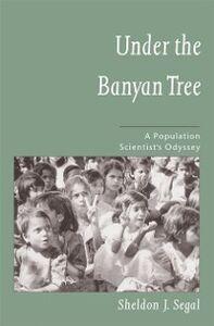 Foto Cover di Under the Banyan Tree: A Population Scientists Odyssey, Ebook inglese di Sheldon J. Segal, edito da Oxford University Press