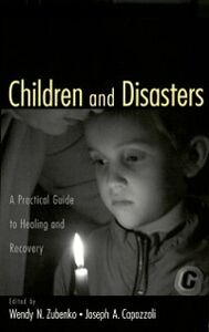 Ebook in inglese Children and Disasters: A Practical Guide to Healing and Recovery Missouri-Kansas City Capozzoli, Joseph