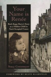Ebook in inglese Your Name Is Renee: Ruth Kapp Hartzs Story as a Hidden Child in Nazi-Occupied France Cretzmeyer, Stacy
