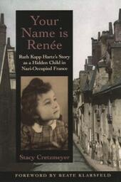 Your Name Is Renee: Ruth Kapp Hartzs Story as a Hidden Child in Nazi-Occupied France