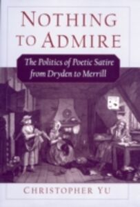 Foto Cover di Nothing to Admire: The Politics of Poetic Satire from Dryden to Merrill, Ebook inglese di Christopher Yu, edito da Oxford University Press