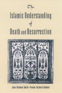 Ebook in inglese Islamic Understanding of Death and Resurrection Haddad, Yvonne Yazbeck , Smith, Jane Idelman
