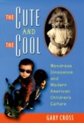Cute and the Cool: Wondrous Innocence and Modern American Childrens Culture