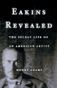 Foto Cover di Eakins Revealed: The Secret Life of an American Artist, Ebook inglese di Henry Adams, edito da Oxford University Press