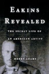 Eakins Revealed: The Secret Life of an American Artist