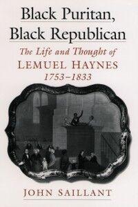 Ebook in inglese Black Puritan, Black Republican: The Life and Thought of Lemuel Haynes, 1753-1833 Saillant, John