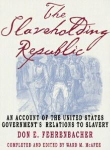 Ebook in inglese Slaveholding Republic: An Account of the United States Governments Relations to Slavery Fehrenbacher, Don E.