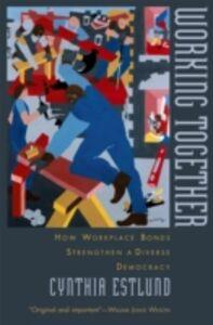 Foto Cover di Working Together: How Workplace Bonds Strengthen a Diverse Democracy, Ebook inglese di Cynthia Estlund, edito da Oxford University Press