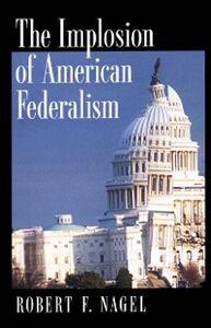 Ebook in inglese Implosion of American Federalism Nagel, Robert F.