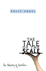 Ebook in inglese Tale of the Scale: An Odyssey of Invention Angel, Solly