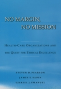 Ebook in inglese No Margin, No Mission: Health Care Organizations and the Quest for Ethical Excellence Emanuel, Ezekiel J. , Pearson, Steven D. , Sabin, James