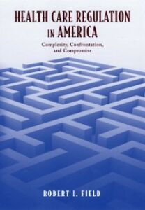 Ebook in inglese Health Care Regulation in America: Complexity, Confrontation, and Compromise Field, Robert I.