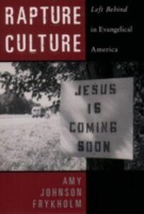 Foto Cover di Rapture Culture: Left Behind in Evangelical America, Ebook inglese di Amy Johnson Frykholm, edito da Oxford University Press