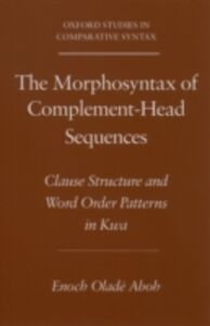 Ebook in inglese Morphosyntax of Complement-Head Sequences: Clause Structure and Word Order Patterns in Kwa Aboh, Enoch Olade