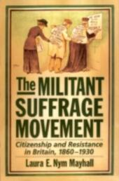 Militant Suffrage Movement: Citizenship and Resistance in Britain, 1860-1930
