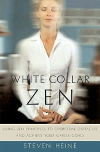 Ebook in inglese White Collar Zen: Using Zen Principles to Overcome Obstacles and Achieve Your Career Goals Heine, Steven