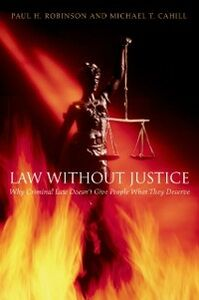 Ebook in inglese Law without Justice: Why Criminal Law Doesnt Give People What They Deserve Cahill, Michael T. , Robinson, Paul H.