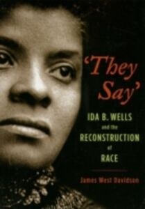 Ebook in inglese They Say: Ida B. Wells and the Reconstruction of Race Davidson, James West