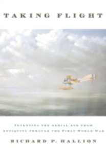 Ebook in inglese Taking Flight: Inventing the Aerial Age, from Antiquity through the First World War Hallion, Richard P.