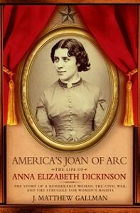 Ebook in inglese Americas Joan of Arc: The Life of Anna Elizabeth Dickinson Gallman, J. Matthew