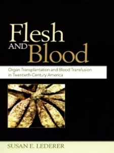 Ebook in inglese Flesh and Blood: Organ Transplantation and Blood Transfusion in 20th Century America Lederer, Susan E.