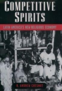 Ebook in inglese Competitive Spirits: Latin Americas New Religious Economy Chesnut, R. Andrew