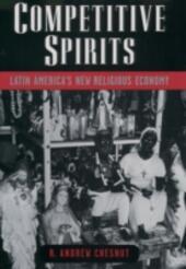 Competitive Spirits: Latin Americas New Religious Economy