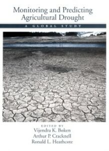 Ebook in inglese Monitoring and Predicting Agricultural Drought: A Global Study Boken, Vijendra K. , Cracknell, Arthur P. , Heathcote, Ronald L.