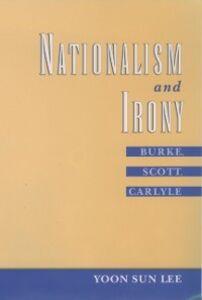 Ebook in inglese Nationalism and Irony: Burke, Scott, Carlyle Lee, Yoon Sun